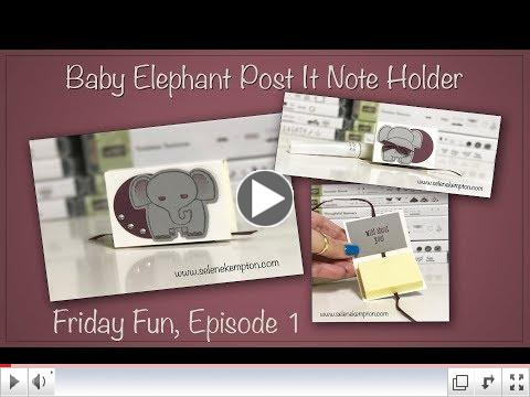 Friday Fun, Episode 1, Baby Elephant Post it Note Holder