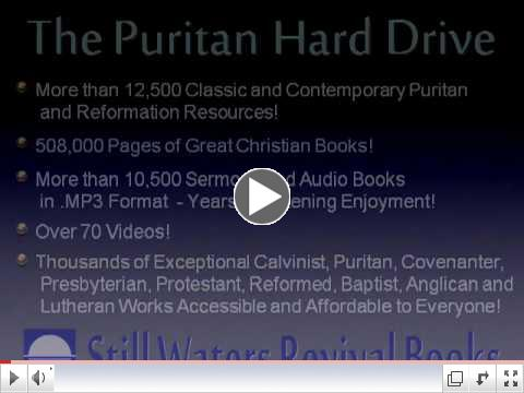 Puritan Hard Drive Introductory Video, 12,500+ Reformation, Presbyterian, Baptist, Books, MP3s and Videos, Custom Software, etc.