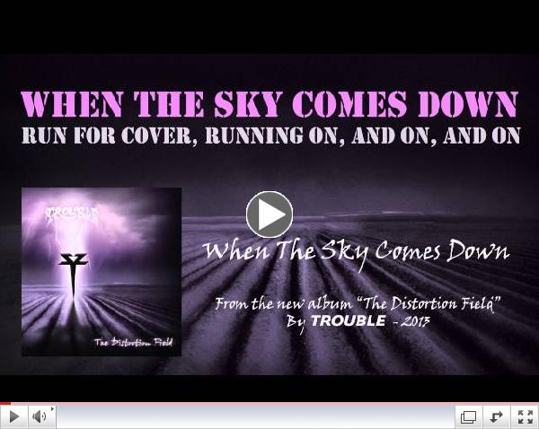 When the sky comes down - Trouble (The Distortion Field - 2013)