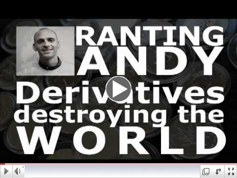 DERIVATIVES DESTROYING THE WORLD: Ranting Andy