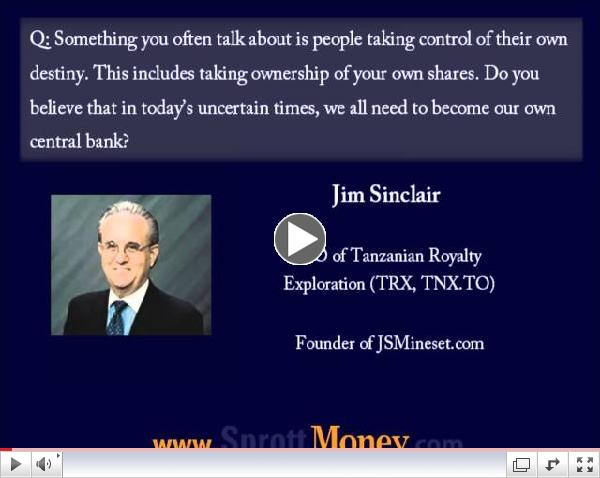 Ask the Expert - Jim Sinclair - Sprott Money News
