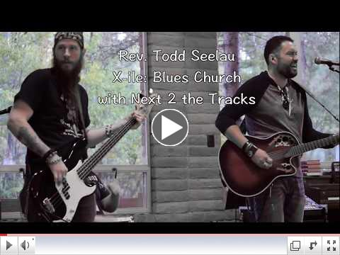 Rev Todd Seelau & Next 2 the Tracks - X-ile: Blues Church