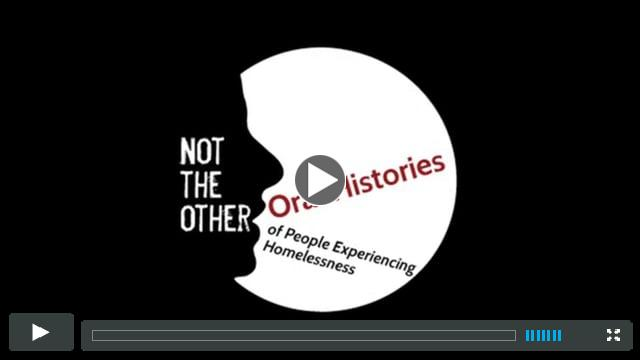 Not The Other - Oral Histories of People Experiencing Homelessness
