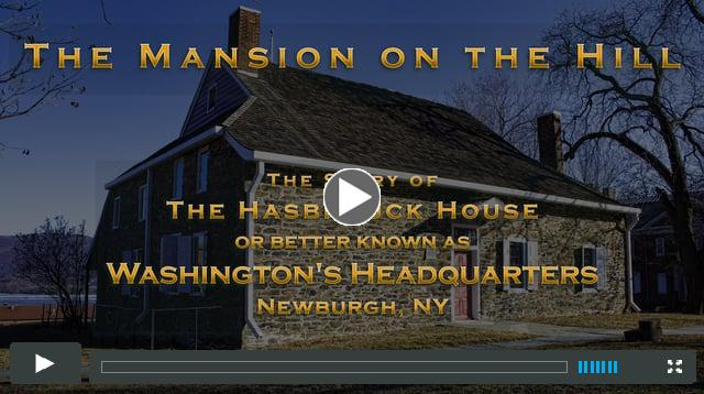 The Mansion on the Hill - The Story of Washington's Headquarters, Newburgh, NY