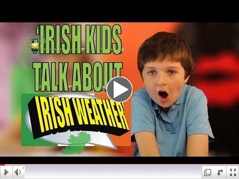 Irish Kids Talk About 'Ireland's Weather'