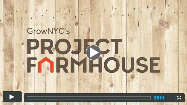 GrowNYC's Project Farmhouse