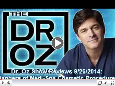 Dr. Oz Show Reviews 9/26/2014: Dangers of Medi-Spa Cosmetic Procedures