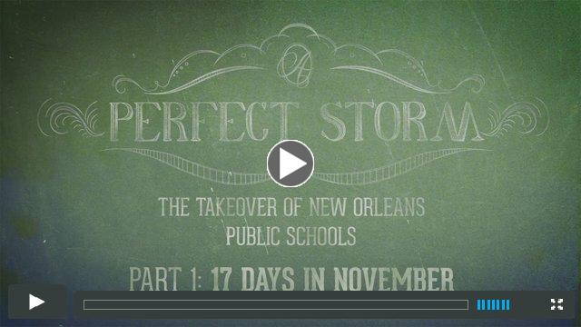 A Perfect Storm: The Takeover of New Orleans Public Schools  Part One  17 Days in November